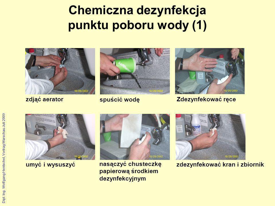 Dipl. Ing. Wolfgang Hentschel, Vortrag Warschau Juli 2009 Chemiczna dezynfekcja punktu poboru wody (1) zdjąć aerator spuścić wodę umyć i wysuszyć zdez