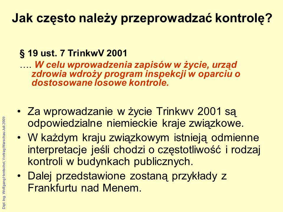 Dipl. Ing. Wolfgang Hentschel, Vortrag Warschau Juli 2009 Jak często należy przeprowadzać kontrolę? Za wprowadzanie w życie Trinkwv 2001 są odpowiedzi