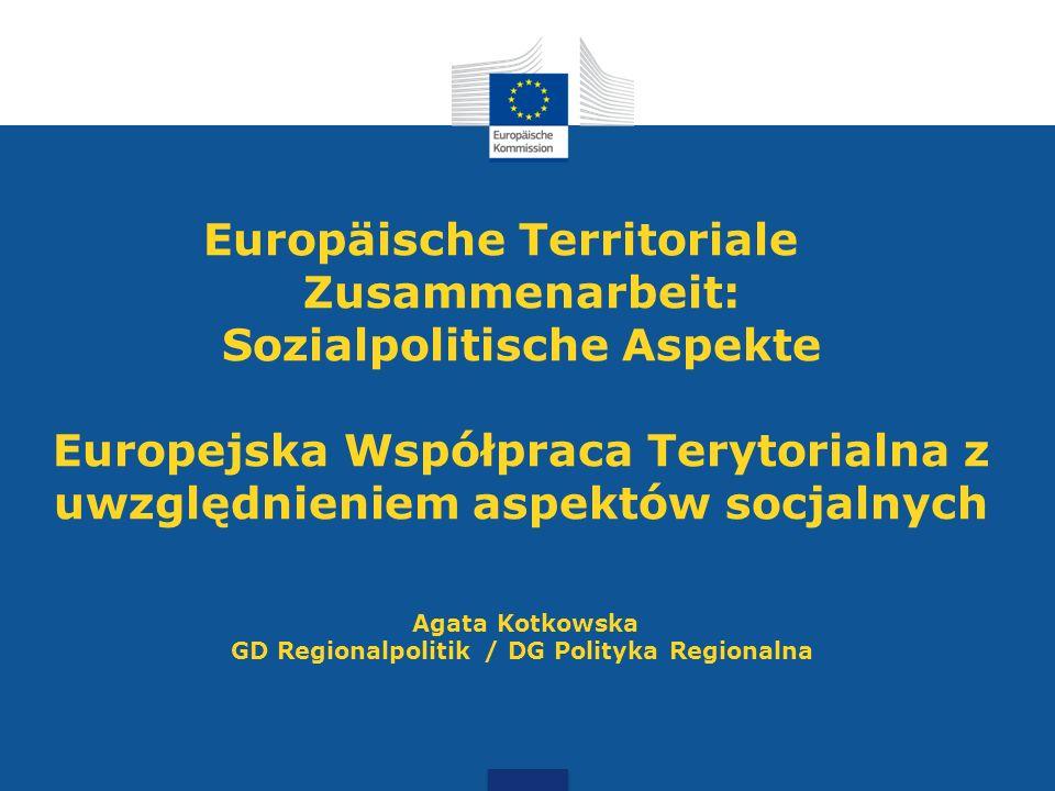 Europäische Territoriale Zusammenarbeit: Sozialpolitische Aspekte Europejska Współpraca Terytorialna z uwzględnieniem aspektów socjalnych Agata Kotkow