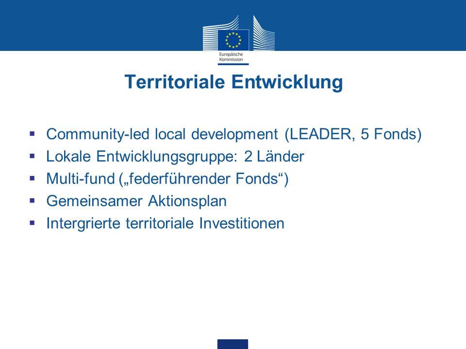 Territoriale Entwicklung Community-led local development (LEADER, 5 Fonds) Lokale Entwicklungsgruppe: 2 Länder Multi-fund (federführender Fonds) Gemei
