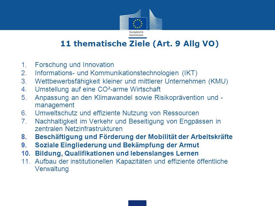 11 thematische Ziele (Art. 9 Allg VO) 1.Forschung und Innovation 2.Informations- und Kommunikationstechnologien (IKT) 3.Wettbewerbsfähigkeit kleiner u
