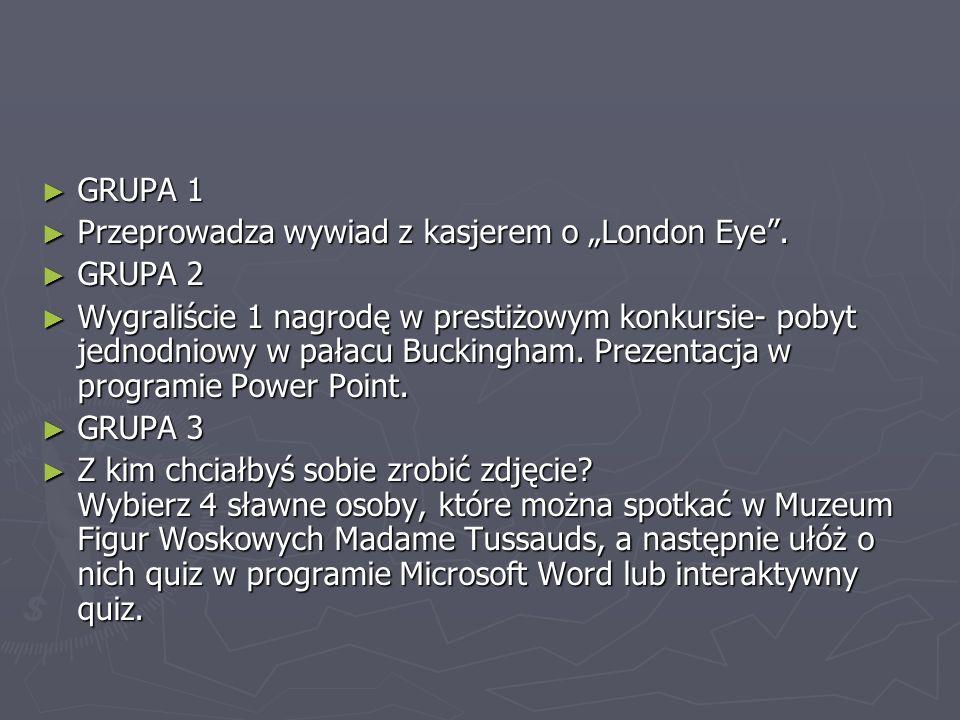 GRUPA 1 GRUPA 1 Przeprowadza wywiad z kasjerem o London Eye. Przeprowadza wywiad z kasjerem o London Eye. GRUPA 2 GRUPA 2 Wygraliście 1 nagrodę w pres