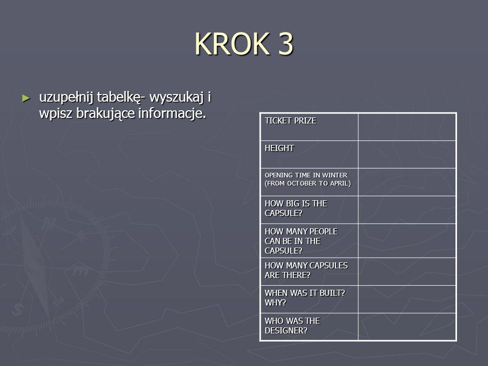 KROK 3 uzupełnij tabelkę- wyszukaj i wpisz brakujące informacje. uzupełnij tabelkę- wyszukaj i wpisz brakujące informacje. TICKET PRIZE HEIGHT OPENING