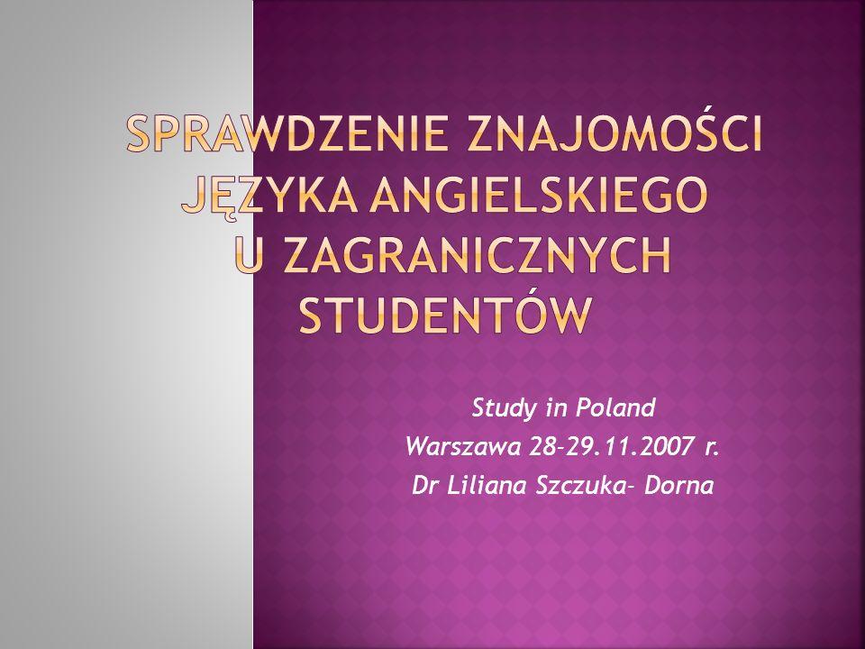 Study in Poland Warszawa 28-29.11.2007 r. Dr Liliana Szczuka- Dorna