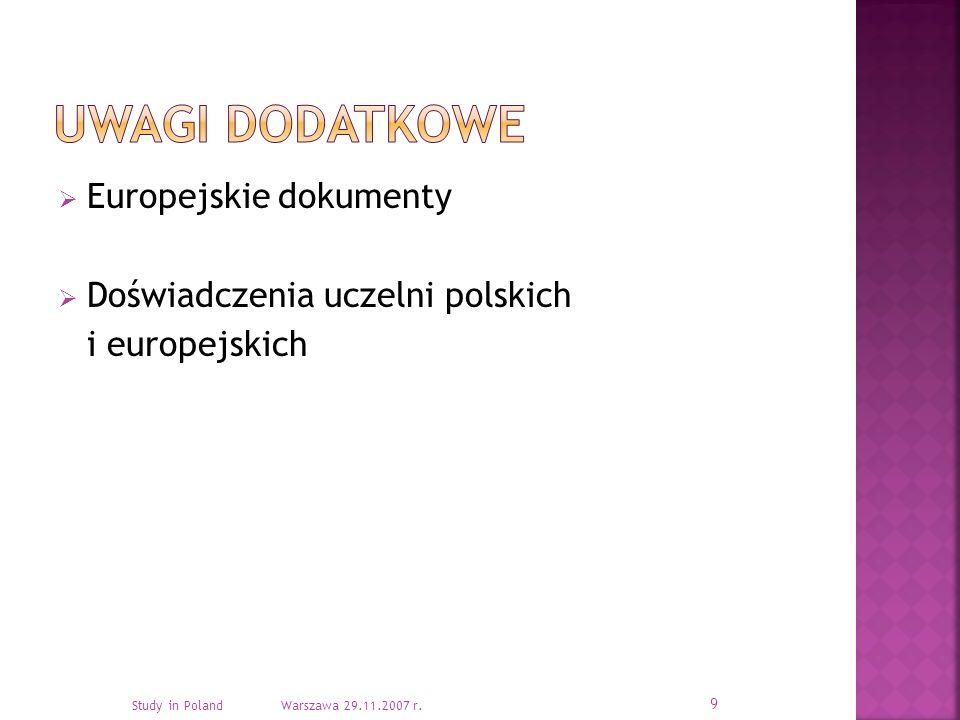 Europejskie dokumenty Doświadczenia uczelni polskich i europejskich 9 Study in Poland Warszawa 29.11.2007 r.