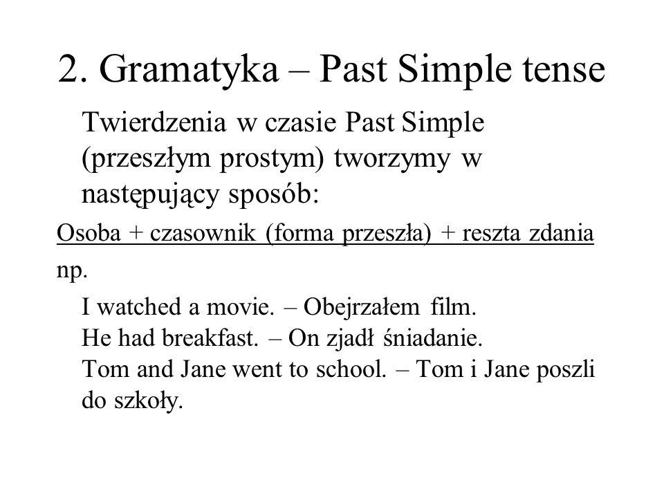 Czasowniki regularne to takie, które w czasie przeszłym mają końcówkę –ed, np.: work – worked (pracować) listen – listened (słuchać) Jeśli czasownik kończy się na –e, dodajemy tylko końcówkę –d, np.: dance – danced (tańczyć) Jeśli czasownik kończy się na spółgłoskę + –y, zamieniamy –y na –i oraz dodajemy –ed, np.: copy – copied (kopiować) W czasownikach jednosylabowych kończących się na samogłoskę + spółgłoskę podwajamy spółgłoskę i dodajemy –ed, np.: chat – chatted (gadać)
