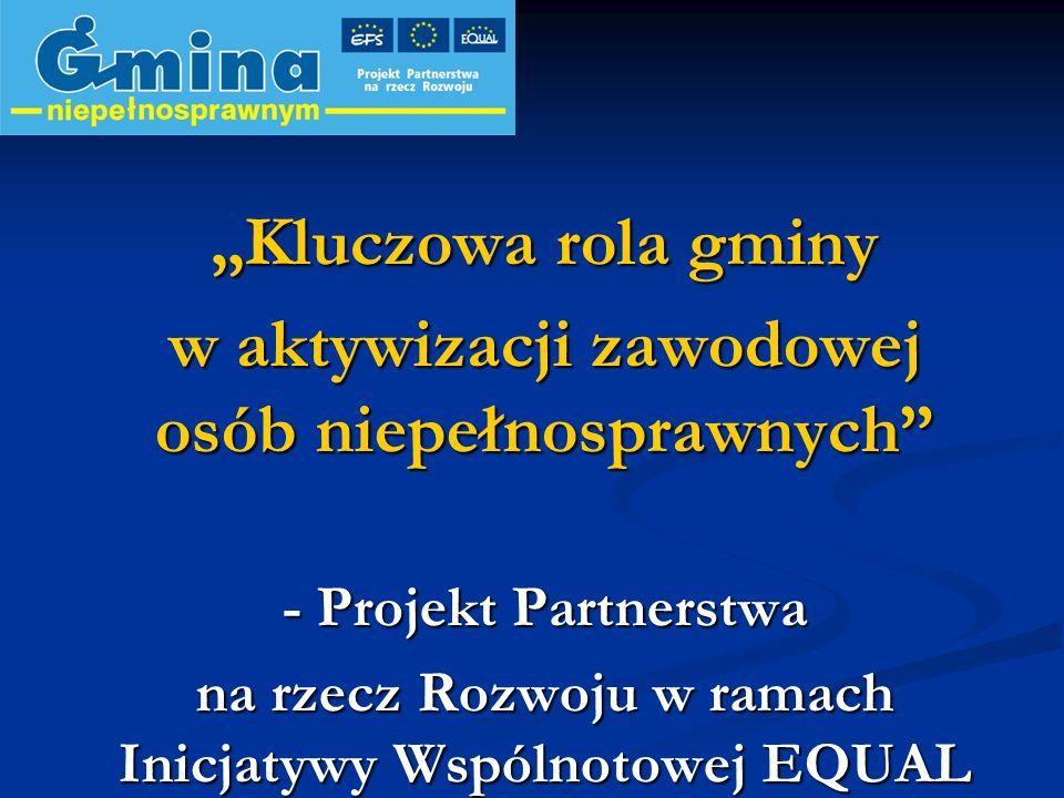 Kluczowa rola gminy w aktywizacji zawodowej osób niepełnosprawnych - Projekt Partnerstwa na rzecz Rozwoju w ramach Inicjatywy Wspólnotowej EQUAL