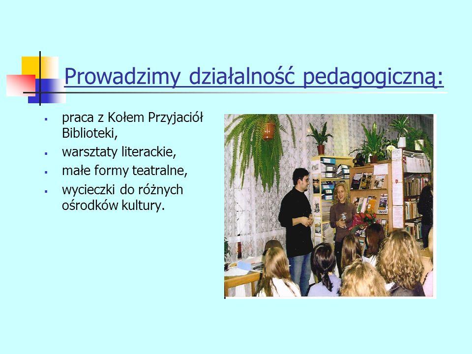 Prowadzimy działalność pedagogiczną: wizualna propaganda książki, czytelnictwa i biblioteki, konkursy czytelniczo- literackie,