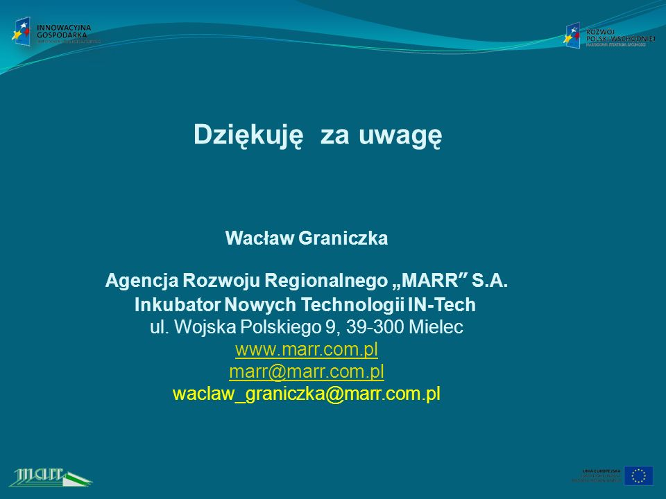 Dziękuję za uwagę Wacław Graniczka Agencja Rozwoju Regionalnego MARR S.A.
