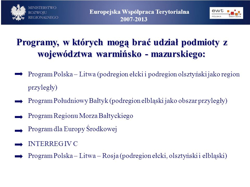 Europejska Współpraca Terytorialna 2007-2013 Programy, w których mogą brać udział podmioty z województwa warmińsko - mazurskiego: Program Polska – Lit