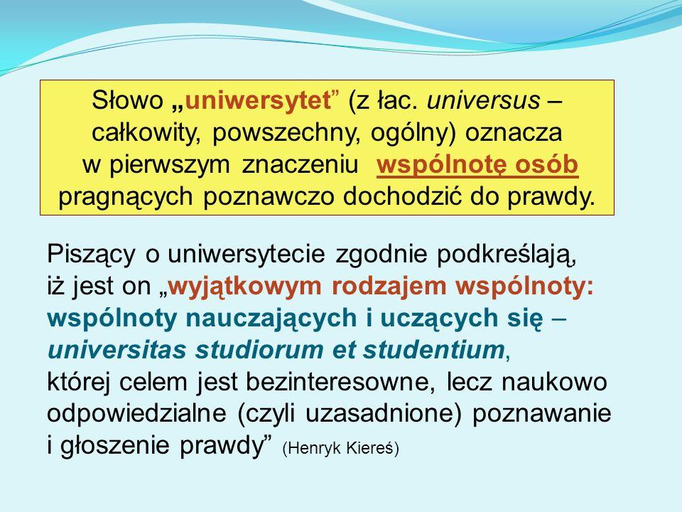 Piszący o uniwersytecie zgodnie podkreślają, iż jest on wyjątkowym rodzajem wspólnoty: wspólnoty nauczających i uczących się – universitas studiorum e