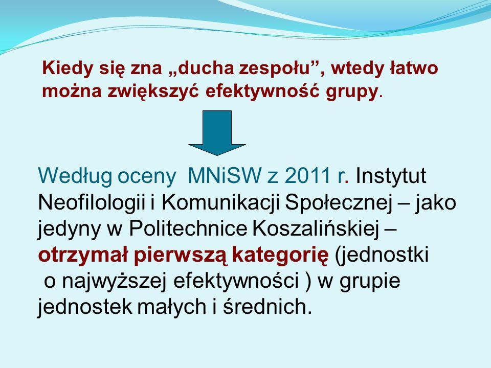 Według oceny MNiSW z 2011 r. Instytut Neofilologii i Komunikacji Społecznej – jako jedyny w Politechnice Koszalińskiej – otrzymał pierwszą kategorię (