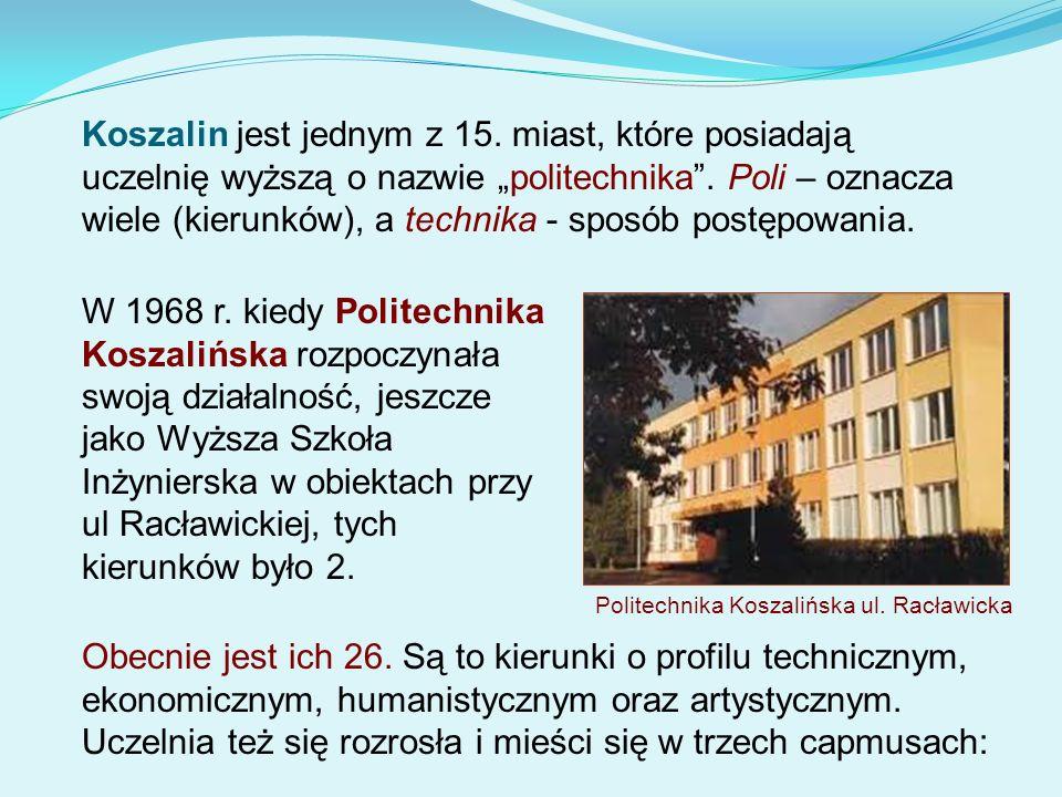 Koszalin jest jednym z 15. miast, które posiadają uczelnię wyższą o nazwie politechnika. Poli – oznacza wiele (kierunków), a technika - sposób postępo