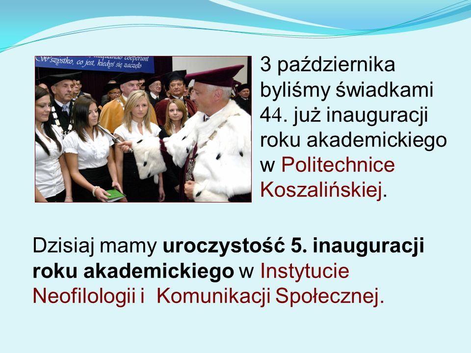 Dzisiaj mamy uroczystość 5. inauguracji roku akademickiego w Instytucie Neofilologii i Komunikacji Społecznej. 3 października byliśmy świadkami 4 4. j