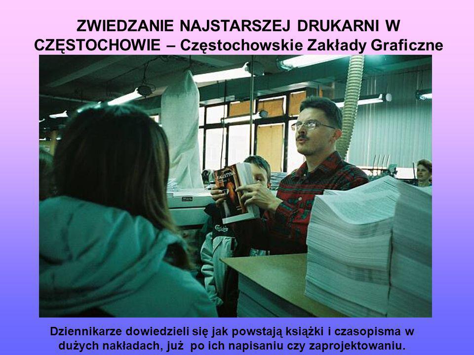 ZWIEDZANIE NAJSTARSZEJ DRUKARNI W CZĘSTOCHOWIE – Częstochowskie Zakłady Graficzne Dziennikarze dowiedzieli się jak powstają książki i czasopisma w duż