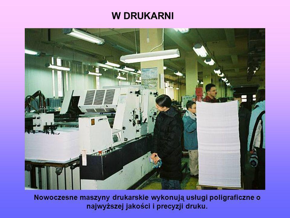 W DRUKARNI Nowoczesne maszyny drukarskie wykonują usługi poligraficzne o najwyższej jakości i precyzji druku.
