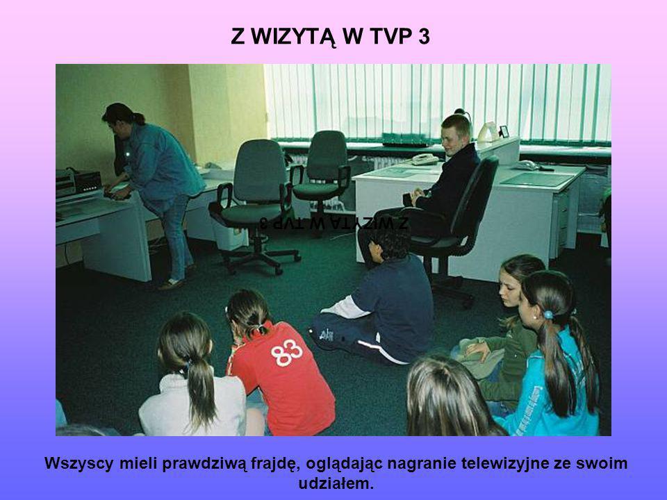 Z WIZYTĄ W TVP 3 Wszyscy mieli prawdziwą frajdę, oglądając nagranie telewizyjne ze swoim udziałem. Z WIZYTĄ W TVP 3