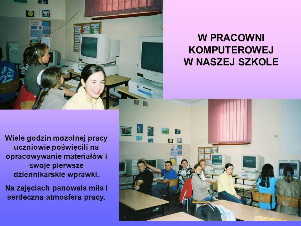 W PRACOWNI KOMPUTEROWEJ W NASZEJ SZKOLE Wiele godzin mozolnej pracy uczniowie poświęcili na opracowywanie materiałów i swoje pierwsze dziennikarskie w