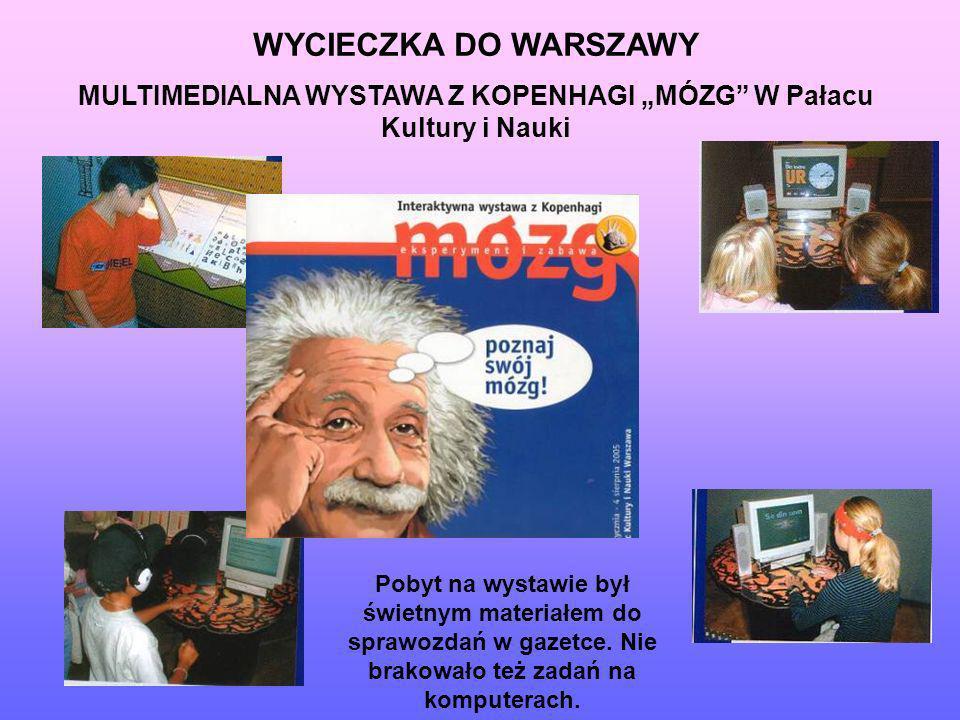 WYCIECZKA DO WARSZAWY MULTIMEDIALNA WYSTAWA Z KOPENHAGI MÓZG W Pałacu Kultury i Nauki Pobyt na wystawie był świetnym materiałem do sprawozdań w gazetc