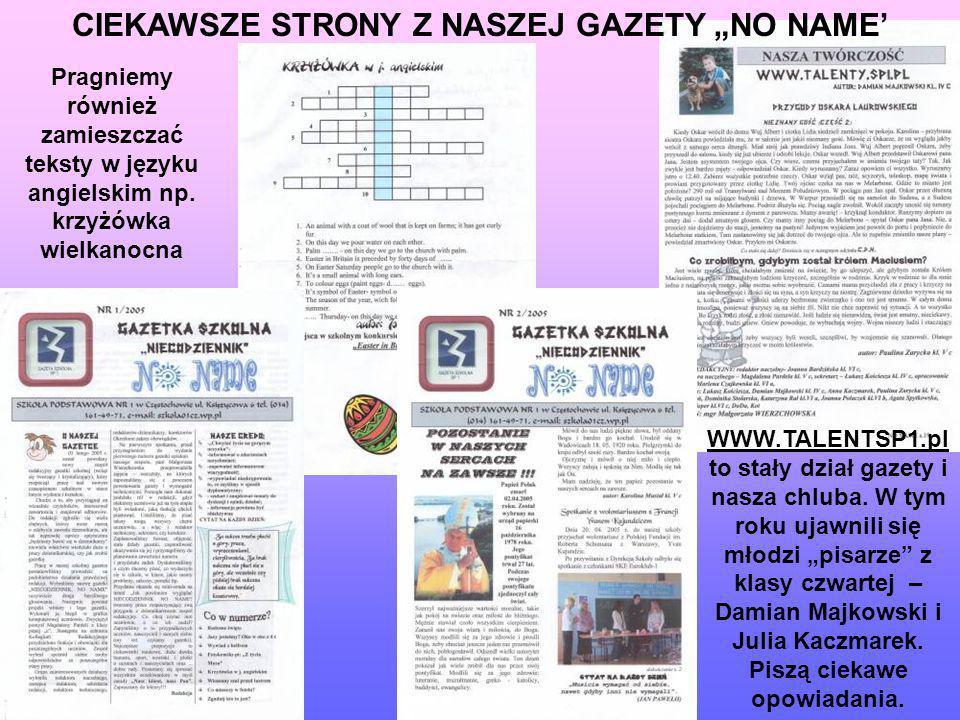 CIEKAWSZE STRONY Z NASZEJ GAZETY NO NAME Pragniemy również zamieszczać teksty w języku angielskim np. krzyżówka wielkanocna WWW.TALENTSP1.pl to stały