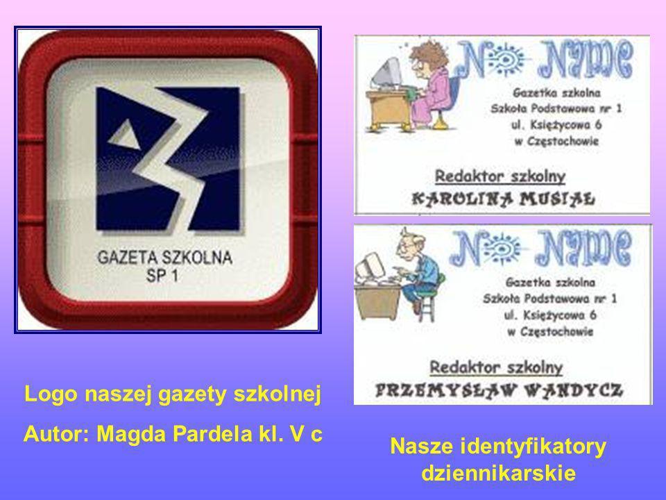 Logo naszej gazety szkolnej Autor: Magda Pardela kl. V c Nasze identyfikatory dziennikarskie