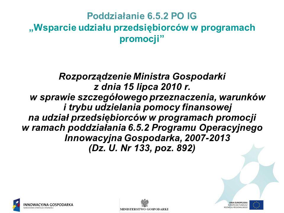 Poddziałanie 6.5.2 PO IG Wsparcie udziału przedsiębiorców w programach promocji Wsparcie w ramach poddziałania 6.5.2 POIG jest przeznaczone na udział przedsiębiorców w: branżowych programach promocji; programach promocji o charakterze ogólnym.