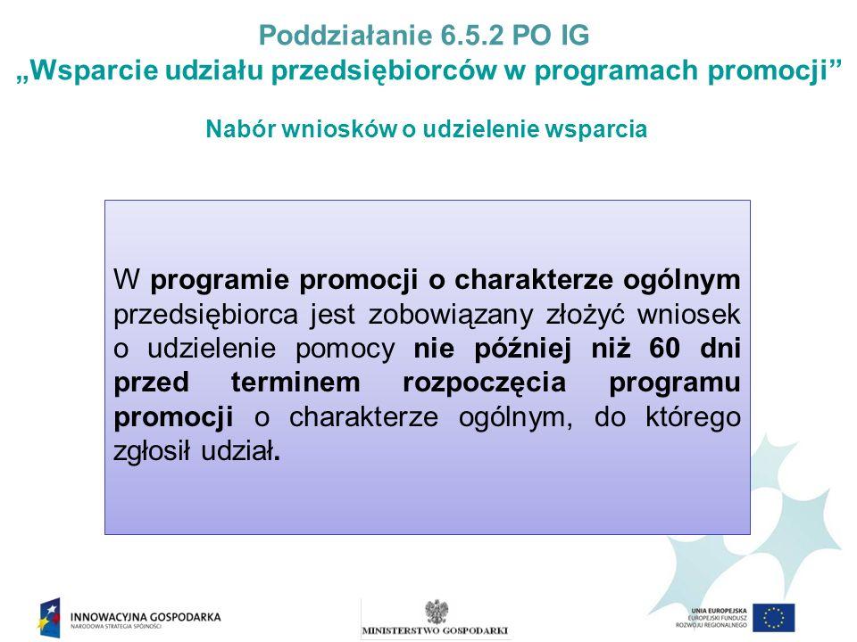 Poddziałanie 6.5.2 PO IG Wsparcie udziału przedsiębiorców w programach promocji Wielkość pomocy na udział w programie promocji o charakterze ogólnym nie może przekroczyć 50 % poniesionych wydatków kwalifikujących się do objęcia pomocą i kwoty 25 tys.