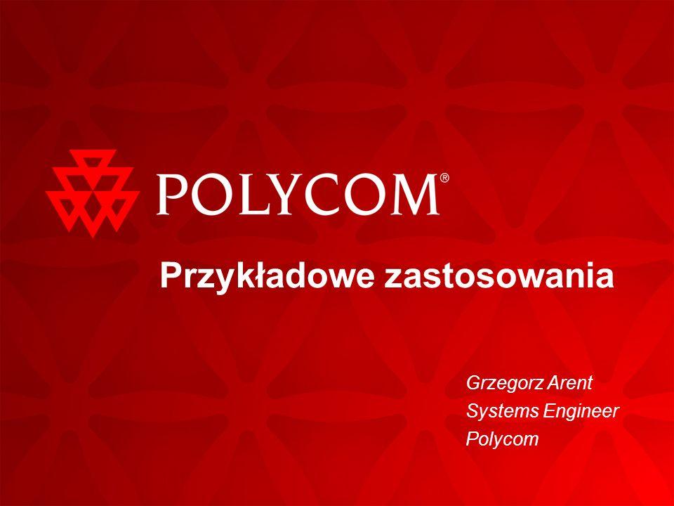 Przykładowe zastosowania Grzegorz Arent Systems Engineer Polycom