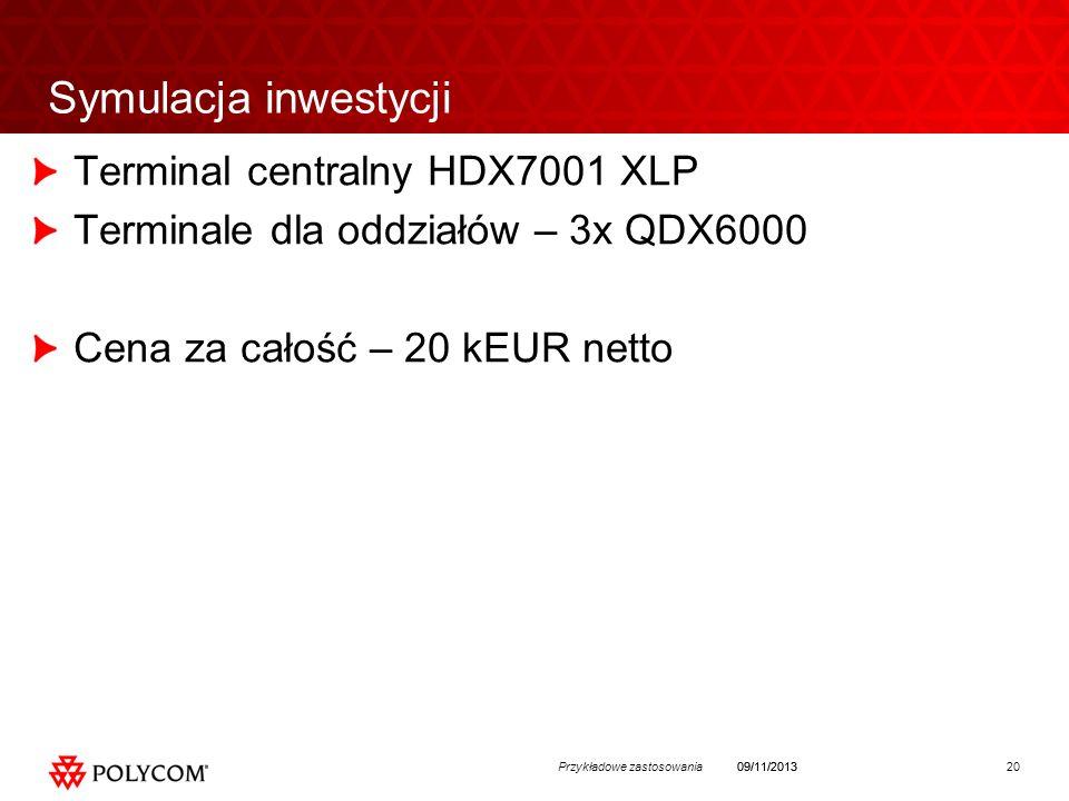 20Przykładowe zastosowania09/11/2013 Symulacja inwestycji Terminal centralny HDX7001 XLP Terminale dla oddziałów – 3x QDX6000 Cena za całość – 20 kEUR netto