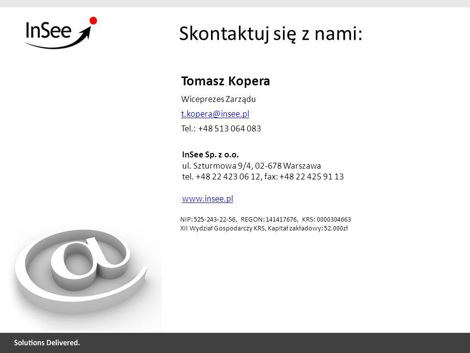 Skontaktuj się z nami: Tomasz Kopera Wiceprezes Zarządu t.kopera@insee.pl Tel.: +48 513 064 083 InSee Sp. z o.o. ul. Szturmowa 9/4, 02-678 Warszawa te