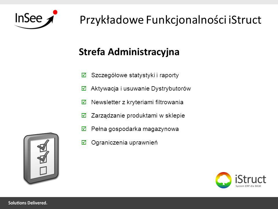 Przykładowe Funkcjonalności iStruct Strefa Administracyjna Szczegółowe statystyki i raporty Aktywacja i usuwanie Dystrybutorów Newsletter z kryteriami