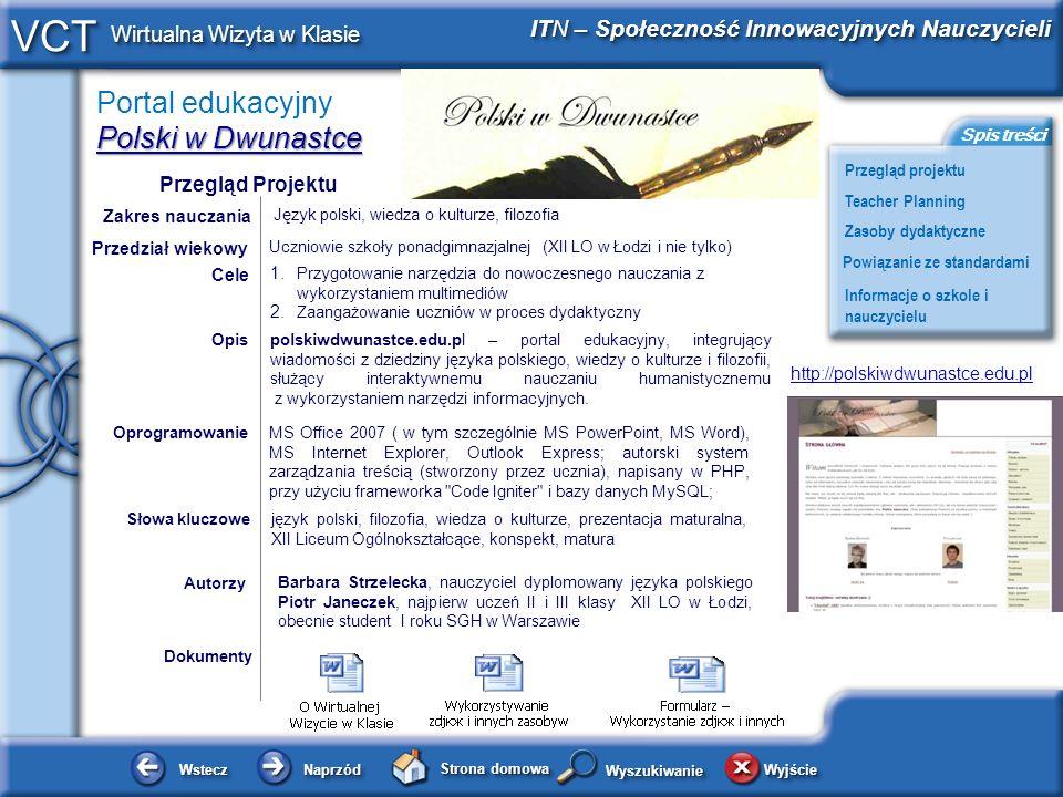 Portal edukacyjny Polski w Dwunastce WsteczWstecz NaprzódNaprzód Strona domowa WyjścieWyjście Przegląd projektu ITN – Społeczność Innowacyjnych Nauczy