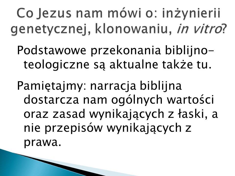 Podstawowe przekonania biblijno- teologiczne są aktualne także tu. Pamiętajmy: narracja biblijna dostarcza nam ogólnych wartości oraz zasad wynikający