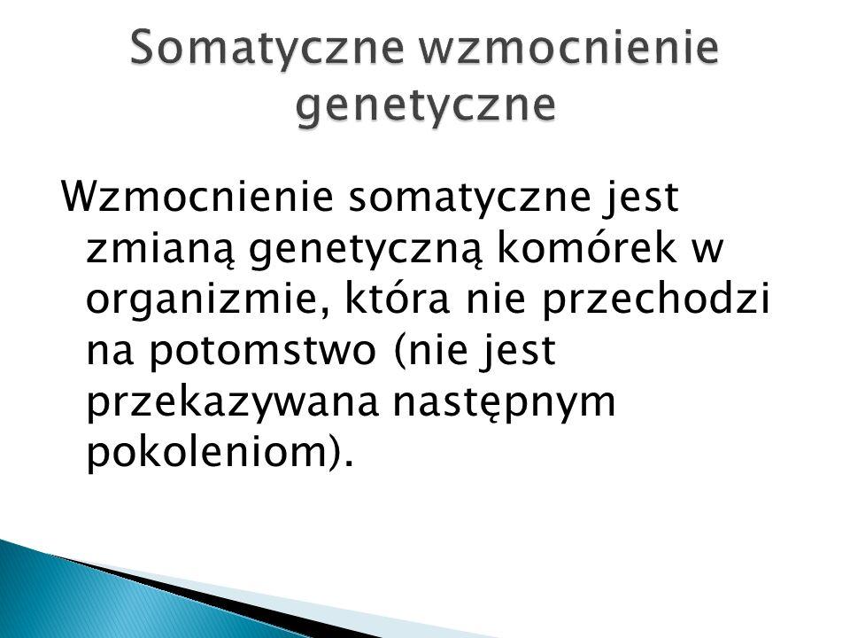 Wzmocnienie somatyczne jest zmianą genetyczną komórek w organizmie, która nie przechodzi na potomstwo (nie jest przekazywana następnym pokoleniom).