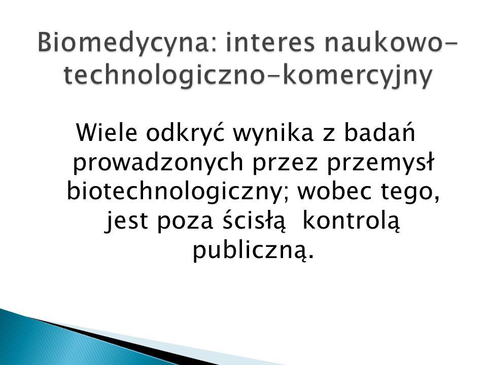 Wiele odkryć wynika z badań prowadzonych przez przemysł biotechnologiczny; wobec tego, jest poza ścisłą kontrolą publiczną.