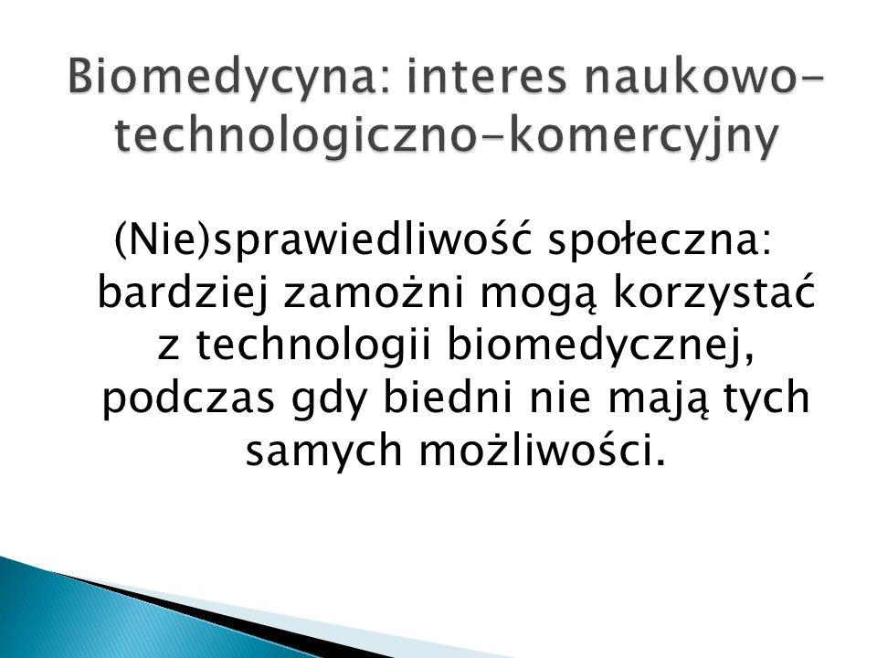 (Nie)sprawiedliwość społeczna: bardziej zamożni mogą korzystać z technologii biomedycznej, podczas gdy biedni nie mają tych samych możliwości.