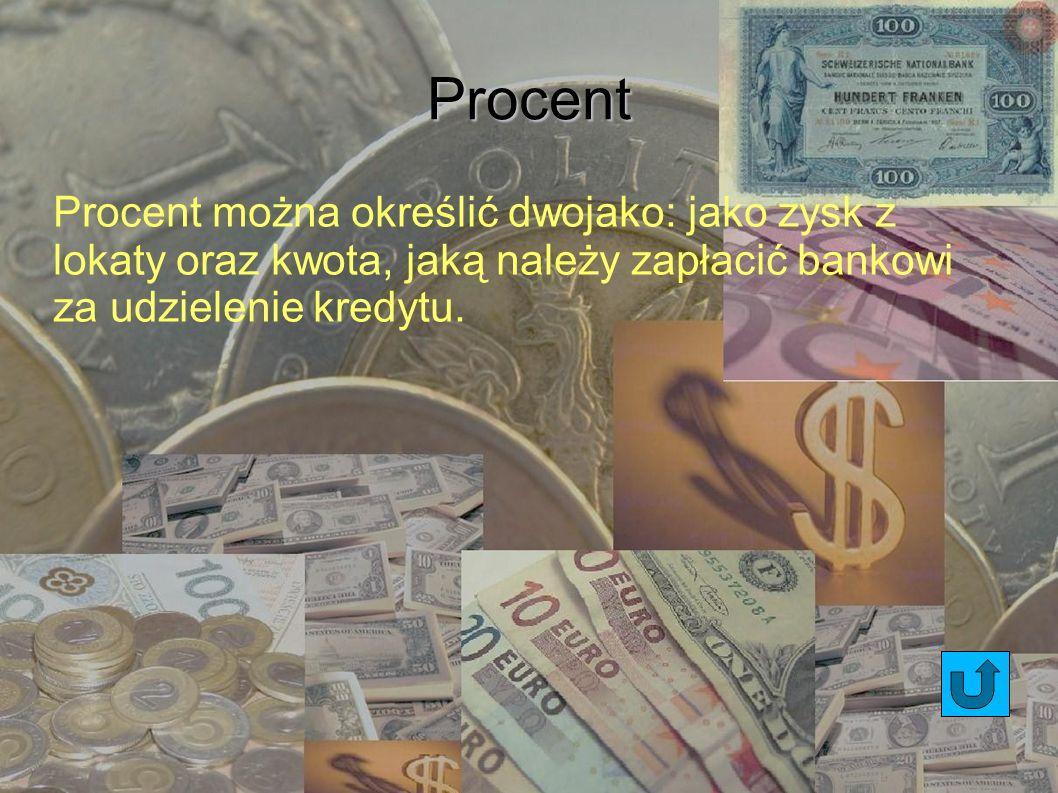 Procent Procent można określić dwojako: jako zysk z lokaty oraz kwota, jaką należy zapłacić bankowi za udzielenie kredytu.
