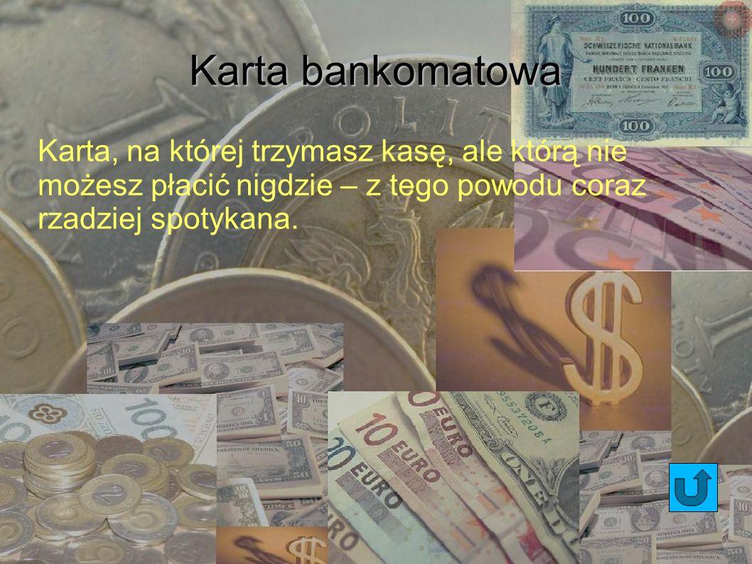 Karta debetowa Karta, która umożliwia płacenie tylko do wysokości stanu konta klienta.