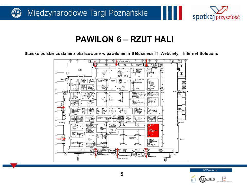 5 PAWILON 6 – RZUT HALI Stoisko polskie zostanie zlokalizowane w pawilonie nr 6 Business IT, Webciety – Internet Solutions