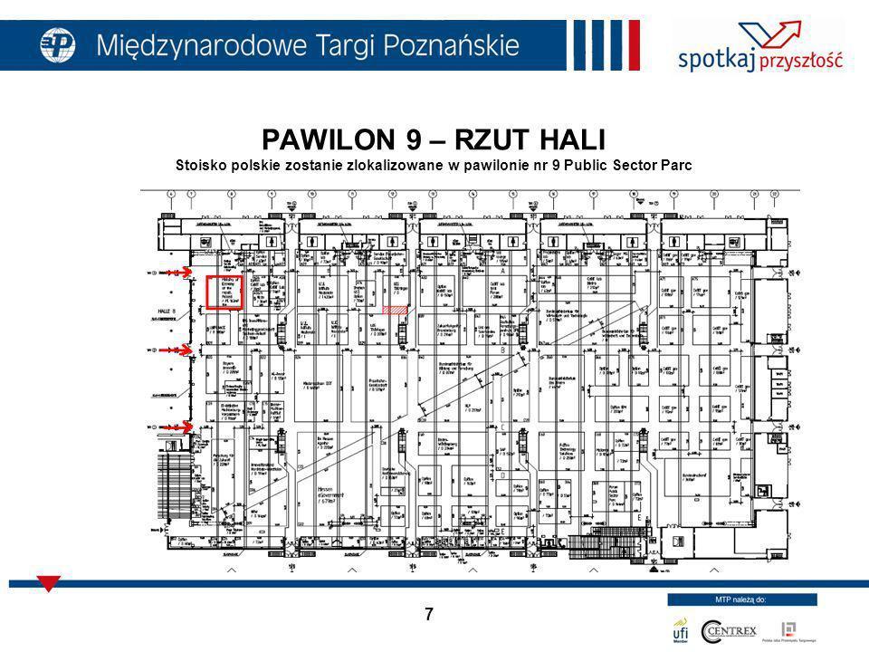 7 PAWILON 9 – RZUT HALI Stoisko polskie zostanie zlokalizowane w pawilonie nr 9 Public Sector Parc