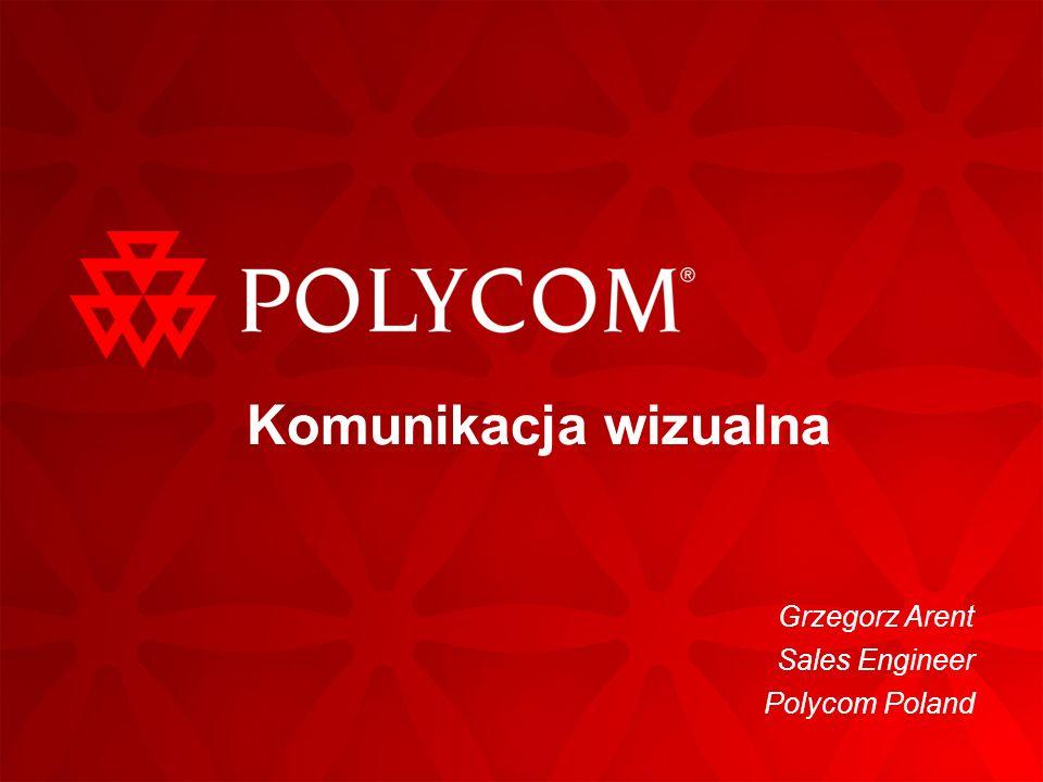 Grzegorz Arent Sales Engineer Polycom Poland Komunikacja wizualna