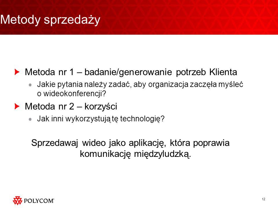 12 Metody sprzedaży Metoda nr 1 – badanie/generowanie potrzeb Klienta Jakie pytania należy zadać, aby organizacja zaczęła myśleć o wideokonferencji? M