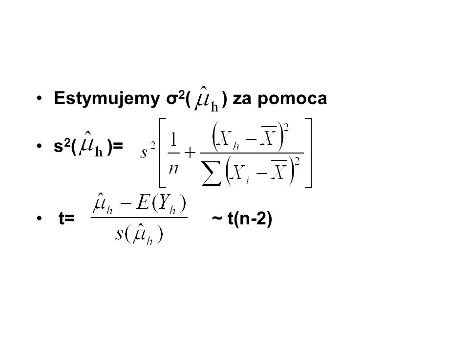 95% przedział ufności dla E(Y h ) ± t c s( ) gdzie t c = t(.025, n-2) a s( ) =