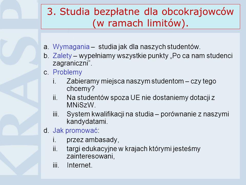 3. Studia bezpłatne dla obcokrajowców (w ramach limitów). a.Wymagania – studia jak dla naszych studentów. b.Zalety – wypełniamy wszystkie punkty Po ca