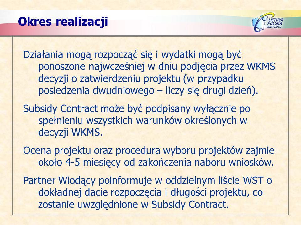 Okres realizacji Działania mogą rozpocząć się i wydatki mogą być ponoszone najwcześniej w dniu podjęcia przez WKMS decyzji o zatwierdzeniu projektu (w