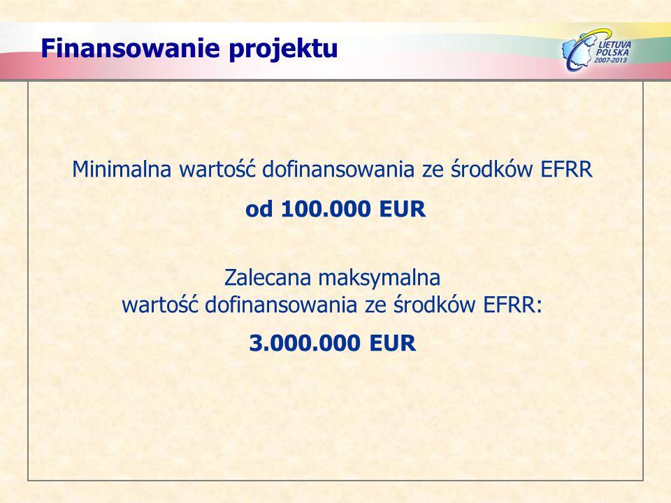 Finansowanie projektu Minimalna wartość dofinansowania ze środków EFRR od 100.000 EUR Zalecana maksymalna wartość dofinansowania ze środków EFRR: 3.00