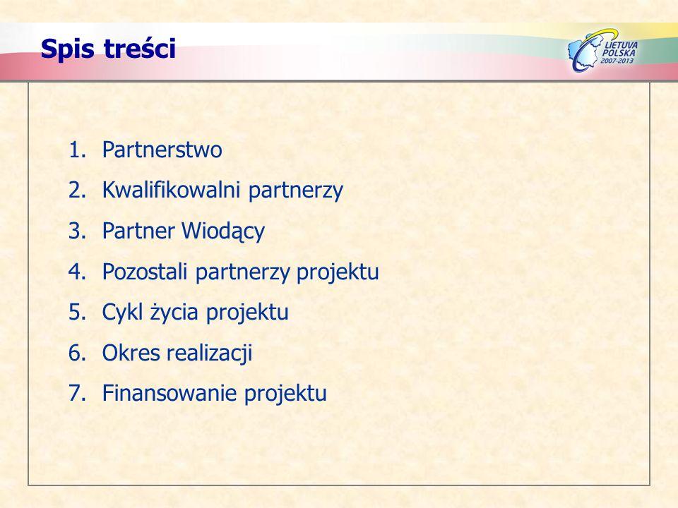 Spis treści 1.Partnerstwo 2.Kwalifikowalni partnerzy 3.Partner Wiodący 4.Pozostali partnerzy projektu 5.Cykl życia projektu 6.Okres realizacji 7.Finan