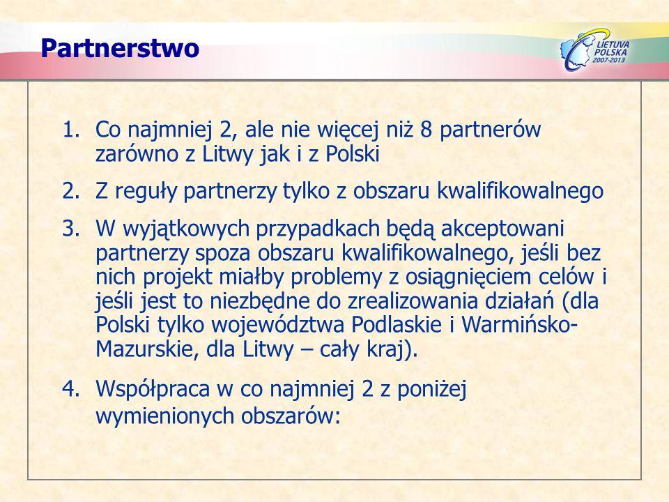 Partnerstwo 1.Co najmniej 2, ale nie więcej niż 8 partnerów zarówno z Litwy jak i z Polski 2.Z reguły partnerzy tylko z obszaru kwalifikowalnego 3.W w