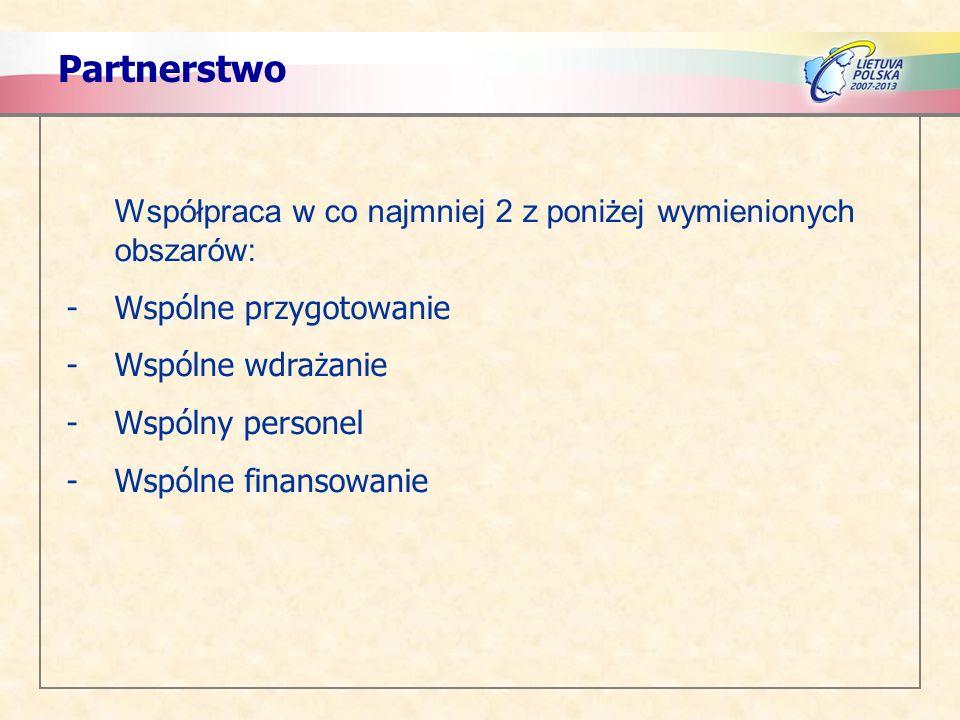 Partnerstwo Współpraca w co najmniej 2 z poniżej wymienionych obszarów: -Wspólne przygotowanie -Wspólne wdrażanie -Wspólny personel -Wspólne finansowa