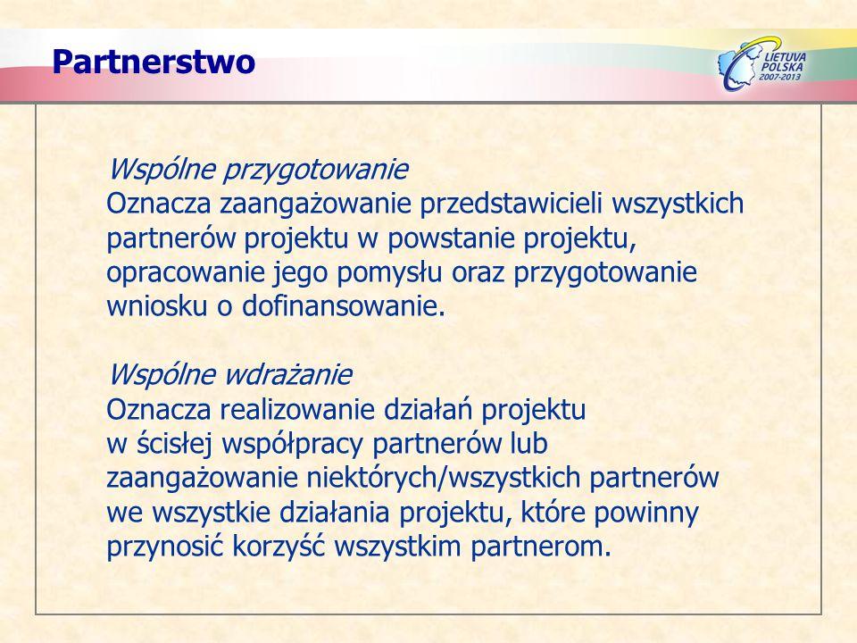 Partnerstwo Wspólne przygotowanie Oznacza zaangażowanie przedstawicieli wszystkich partnerów projektu w powstanie projektu, opracowanie jego pomysłu o